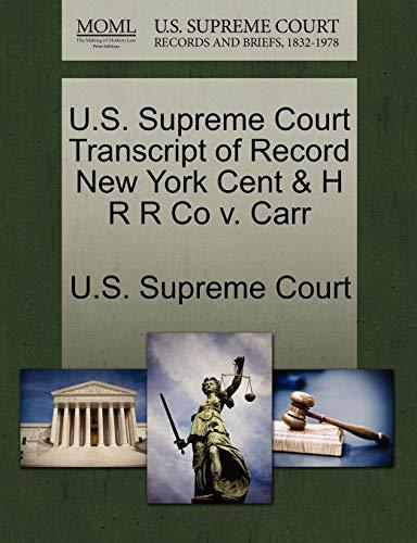 U.S. Supreme Court Transcript of Record New York Cent & H R R Co V. Carr By U S Supreme Court