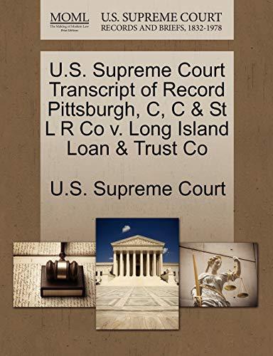 U.S. Supreme Court Transcript of Record Pittsburgh, C, C & St L R Co V. Long Island Loan & Trust Co By U S Supreme Court