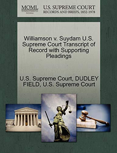 Williamson V. Suydam U.S. Supreme Court Transcript of Record with Supporting Pleadings By Dudley Field