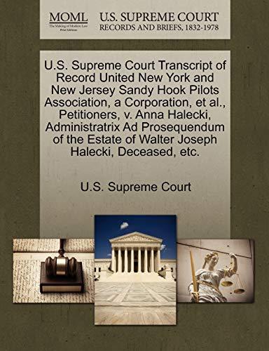 U.S. Supreme Court Transcript of Record United New York and New Jersey Sandy Hook Pilots Association, a Corporation, et al., Petitioners, V. Anna Halecki, Administratrix Ad Prosequendum of the Estate of Walter Joseph Halecki, Deceased, Etc. By U S Supreme Court