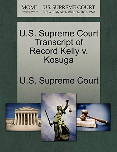 U.S. Supreme Court Transcript of Record Kelly V. Kosuga By U S Supreme Court