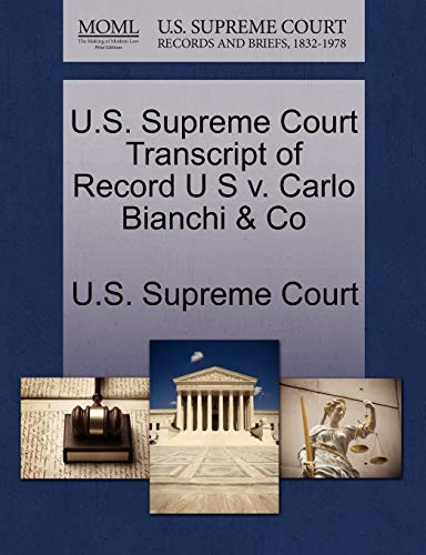 U.S. Supreme Court Transcript of Record U S V. Carlo Bianchi & Co By U S Supreme Court
