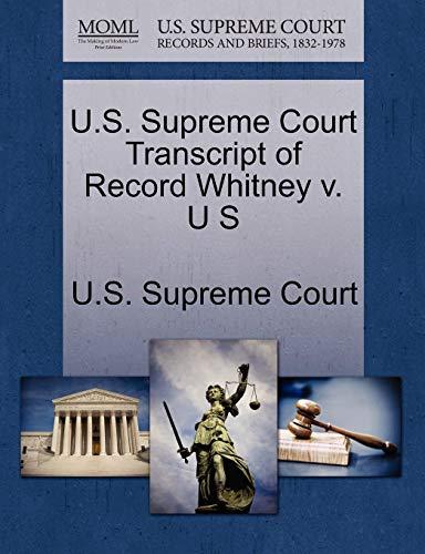 U.S. Supreme Court Transcript of Record Whitney V. U S By U S Supreme Court
