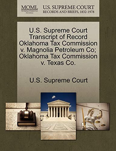 U.S. Supreme Court Transcript of Record Oklahoma Tax Commission V. Magnolia Petroleum Co; Oklahoma Tax Commission V. Texas Co. By U S Supreme Court