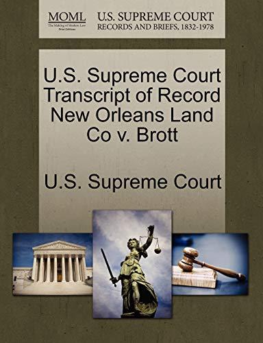 U.S. Supreme Court Transcript of Record New Orleans Land Co V. Brott By U S Supreme Court