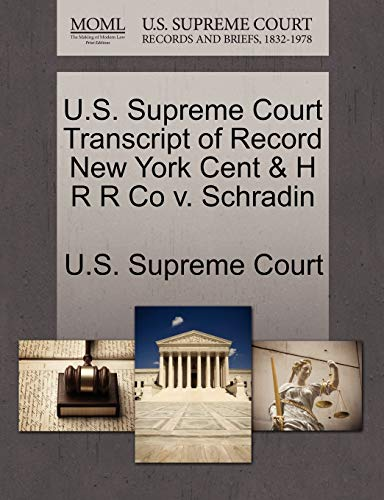 U.S. Supreme Court Transcript of Record New York Cent & H R R Co V. Schradin By U S Supreme Court