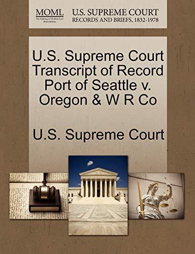 U.S. Supreme Court Transcript of Record Port of Seattle V. Oregon & W R Co By U S Supreme Court