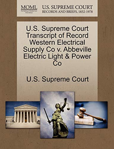 U.S. Supreme Court Transcript of Record Western Electrical Supply Co V. Abbeville Electric Light & Power Co By U S Supreme Court