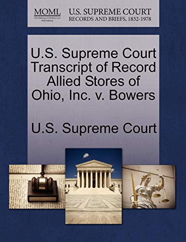 U.S. Supreme Court Transcript of Record Allied Stores of Ohio, Inc. V. Bowers By U S Supreme Court