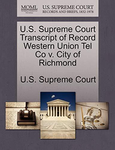 U.S. Supreme Court Transcript of Record Western Union Tel Co V. City of Richmond By U S Supreme Court