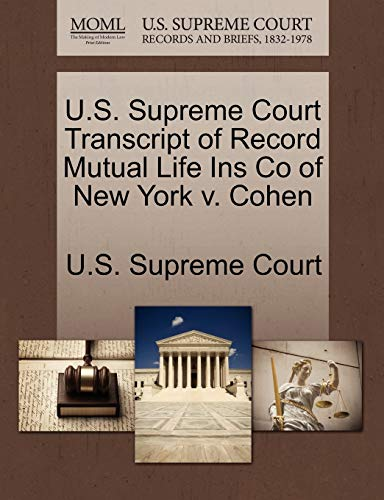 U.S. Supreme Court Transcript of Record Mutual Life Ins Co of New York V. Cohen By U S Supreme Court