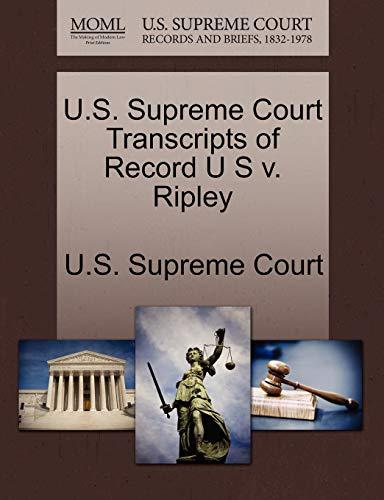 U.S. Supreme Court Transcripts of Record U S V. Ripley By U S Supreme Court