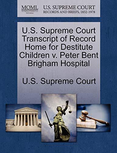 U.S. Supreme Court Transcript of Record Home for Destitute Children V. Peter Bent Brigham Hospital By U S Supreme Court