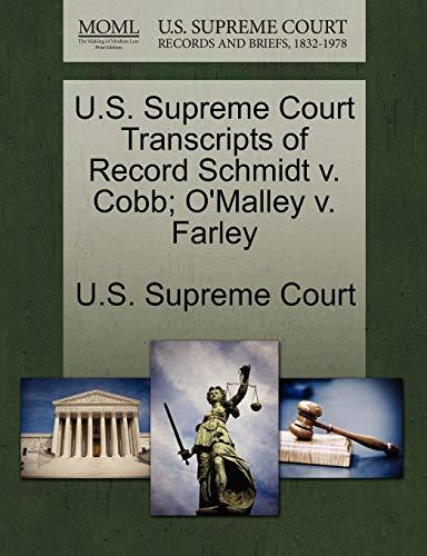 U.S. Supreme Court Transcripts of Record Schmidt V. Cobb; O'Malley V. Farley By U S Supreme Court