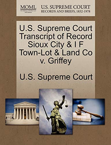 U.S. Supreme Court Transcript of Record Sioux City & I F Town-Lot & Land Co V. Griffey By U S Supreme Court