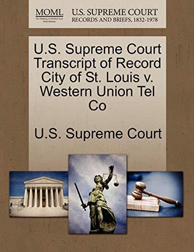 U.S. Supreme Court Transcript of Record City of St. Louis V. Western Union Tel Co By U S Supreme Court