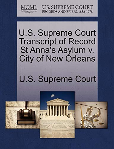 U.S. Supreme Court Transcript of Record St Anna's Asylum V. City of New Orleans By U S Supreme Court