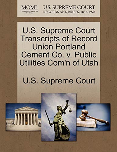U.S. Supreme Court Transcripts of Record Union Portland Cement Co. V. Public Utilities Com'n of Utah By U S Supreme Court
