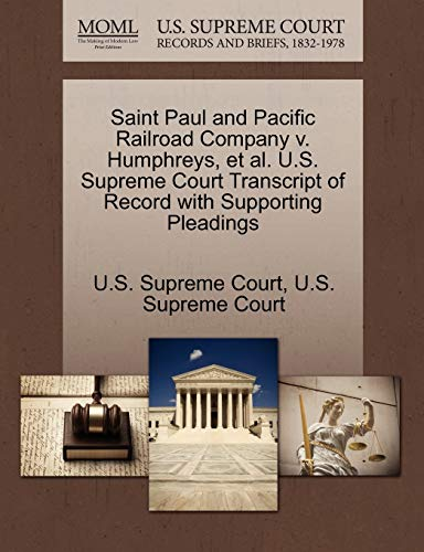 Saint Paul and Pacific Railroad Company V. Humphreys, et al. U.S. Supreme Court Transcript of Record with Supporting Pleadings By U S Supreme Court