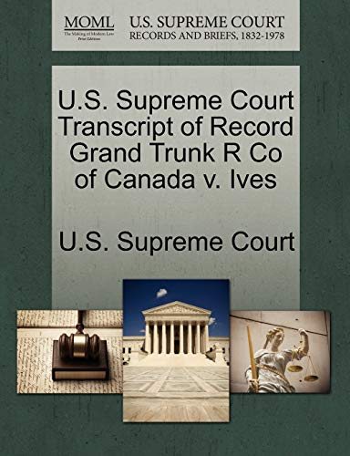 U.S. Supreme Court Transcript of Record Grand Trunk R Co of Canada V. Ives By U S Supreme Court