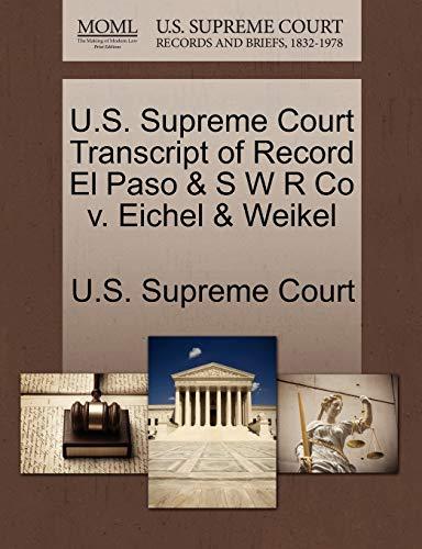 U.S. Supreme Court Transcript of Record El Paso & S W R Co V. Eichel & Weikel By U S Supreme Court