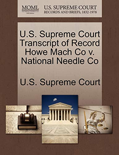 U.S. Supreme Court Transcript of Record Howe Mach Co V. National Needle Co By U S Supreme Court