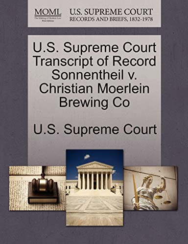 U.S. Supreme Court Transcript of Record Sonnentheil V. Christian Moerlein Brewing Co By U S Supreme Court