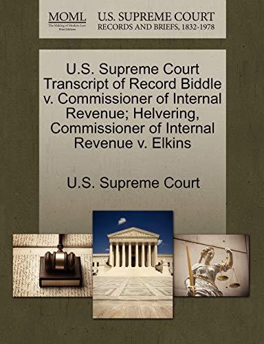 U.S. Supreme Court Transcript of Record Biddle V. Commissioner of Internal Revenue; Helvering, Commissioner of Internal Revenue V. Elkins By U S Supreme Court