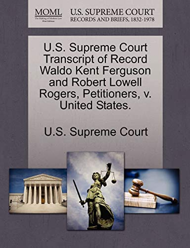 U.S. Supreme Court Transcript of Record Waldo Kent Ferguson and Robert Lowell Rogers, Petitioners, V. United States. By U S Supreme Court