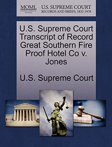 U.S. Supreme Court Transcript of Record Great Southern Fire Proof Hotel Co V. Jones By U S Supreme Court