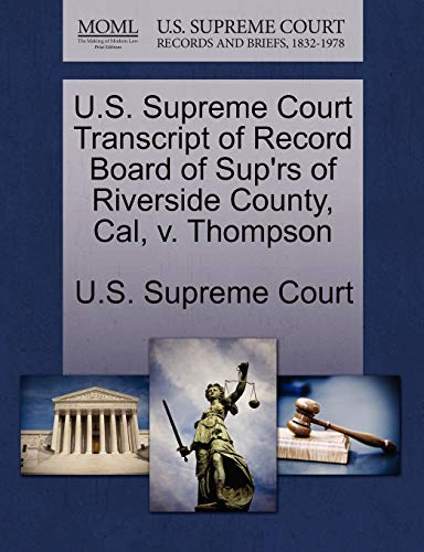 U.S. Supreme Court Transcript of Record Board of Sup'rs of Riverside County, Cal, V. Thompson By U S Supreme Court