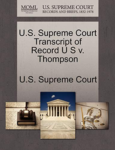 U.S. Supreme Court Transcript of Record U S V. Thompson By U S Supreme Court