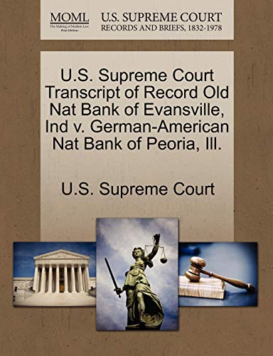 U.S. Supreme Court Transcript of Record Old Nat Bank of Evansville, Ind V. German-American Nat Bank of Peoria, Ill. By U S Supreme Court