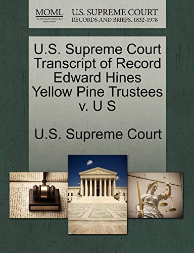 U.S. Supreme Court Transcript of Record Edward Hines Yellow Pine Trustees V. U S By U S Supreme Court