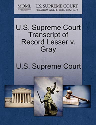 U.S. Supreme Court Transcript of Record Lesser V. Gray By U S Supreme Court