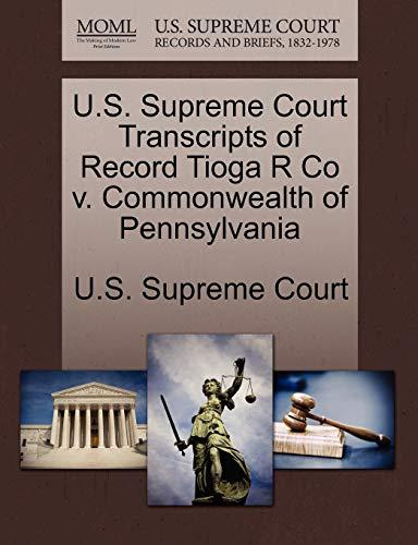 U.S. Supreme Court Transcripts of Record Tioga R Co V. Commonwealth of Pennsylvania By U S Supreme Court