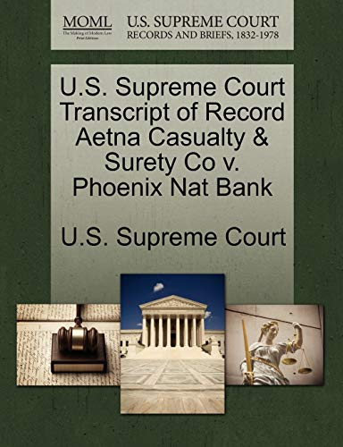 U.S. Supreme Court Transcript of Record Aetna Casualty & Surety Co V. Phoenix Nat Bank By U S Supreme Court