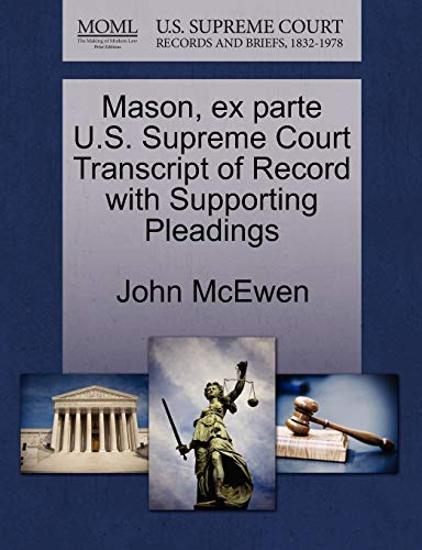 Mason, Ex Parte U.S. Supreme Court Transcript of Record with Supporting Pleadings By John McEwen, Bvm