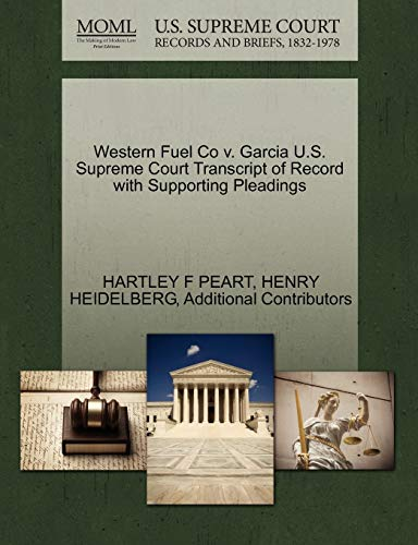 Western Fuel Co V. Garcia U.S. Supreme Court Transcript of Record with Supporting Pleadings By Hartley F Peart