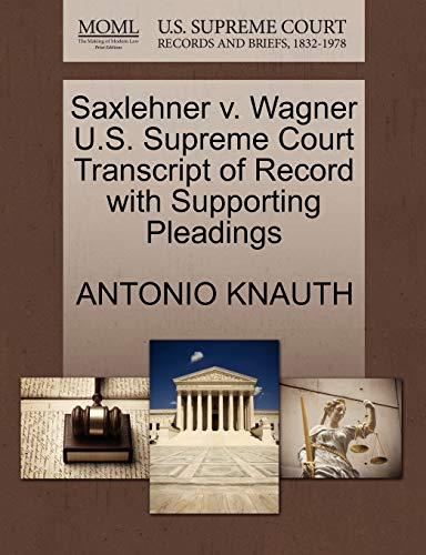 Saxlehner V. Wagner U.S. Supreme Court Transcript of Record with Supporting Pleadings By Antonio Knauth