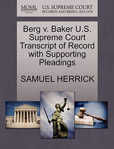 Berg V. Baker U.S. Supreme Court Transcript of Record with Supporting Pleadings By Samuel Herrick