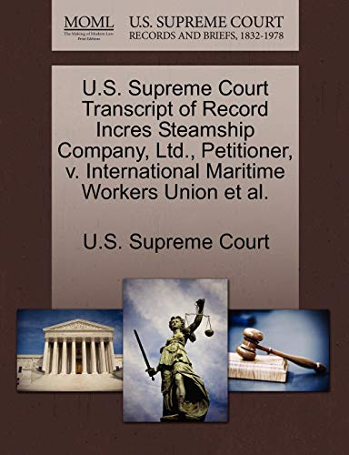 U.S. Supreme Court Transcript of Record Incres Steamship Company, Ltd., Petitioner, V. International Maritime Workers Union et al. By U S Supreme Court