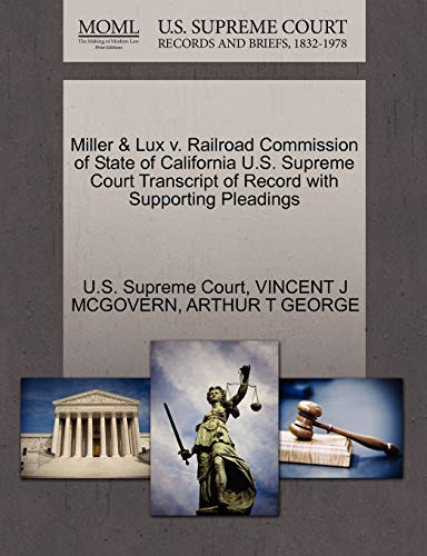 Miller & Lux V. Railroad Commission of State of California U.S. Supreme Court Transcript of Record with Supporting Pleadings By Vincent J McGovern