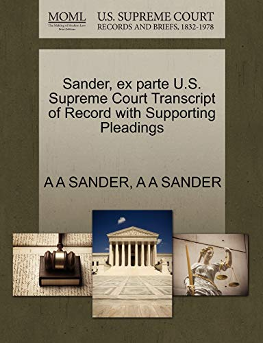 Sander, Ex Parte U.S. Supreme Court Transcript of Record with Supporting Pleadings By A A Sander