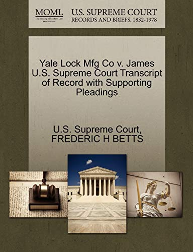 Yale Lock Mfg Co V. James U.S. Supreme Court Transcript of Record with Supporting Pleadings By Frederic H Betts