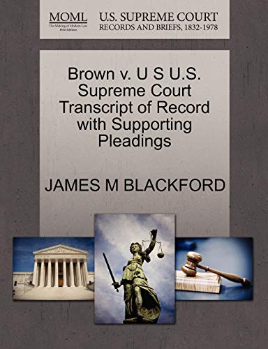 Brown V. U S U.S. Supreme Court Transcript of Record with Supporting Pleadings By James M Blackford
