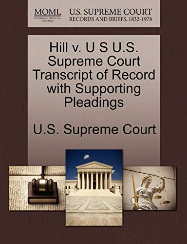 Hill V. U S U.S. Supreme Court Transcript of Record with Supporting Pleadings By U S Supreme Court