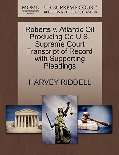 Roberts V. Atlantic Oil Producing Co U.S. Supreme Court Transcript of Record with Supporting Pleadings By Harvey Riddell