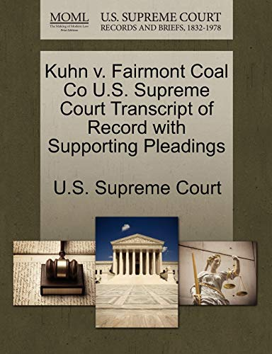 Kuhn V. Fairmont Coal Co U.S. Supreme Court Transcript of Record with Supporting Pleadings By U S Supreme Court