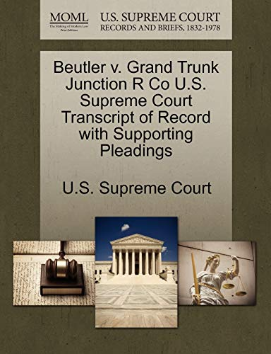 Beutler V. Grand Trunk Junction R Co U.S. Supreme Court Transcript of Record with Supporting Pleadings By U S Supreme Court